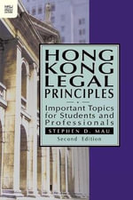 Hong Kong Legal Principles : Important Topics for Students and Professionals - Stephen D. Mau