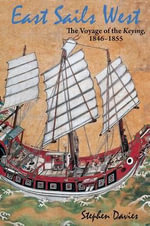 East Sails West : The Voyage of the Keying, 1846--1855 - Stephen Davies