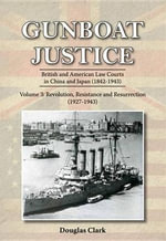 Gunboat Justice Volume 3 : British and American Law Courts in China and Japan (18421943) - Douglas Clark
