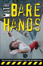 With Bare Hands : The True Story of Alain Robert, the Real-Life Spiderman - Alain Robert