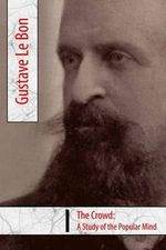 The Crowd, a Study of the Popular Mind - Gustave Le Bon