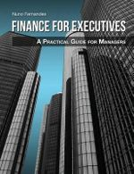Finance for Executives : A Practical Guide for Managers - Nuno Fernandes