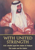 With United Strength : H.H. Shaikh Zayid Bin Sultan Al Nahyan - ECSSR