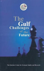 The Gulf Challenges of the Future : Challenges of the Future - ECSSR