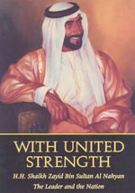 With United Strength : Shaikh Zayid Bin Sultan Al Nahyan - The Leader and the Nation - ECSSR
