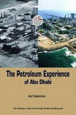The Petroleum Experience of Abu Dhabi : Realities and Repercussions - ECSSR