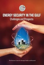 Energy Security in the Gulf : Challenges and Prospects - ECSSR