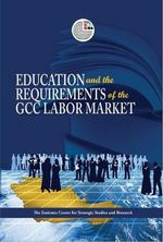 Education and the Requirements of the GCC Labour Market : Challenges and Prospects - ECSSR