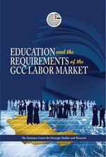 Education and the Requirements of the GCC Labour Market - ECSSR