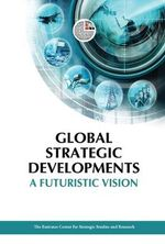 Global Strategic Developments : A Futuristic Vision - ECSSR