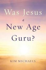 Was Jesus a New Age Guru? - Kim Michaels
