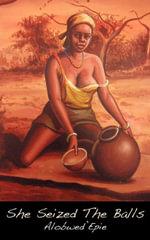 She Seized The Balls - Alobwed¿Epie Alobwed¿Epie