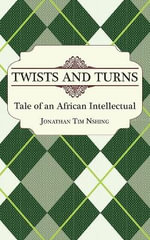 Twists and Turns. Tale of an African Intellectual - Jonathan Tim Nshing