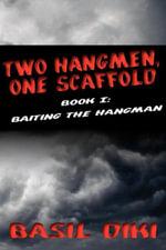 Two Hangmen, One Scaffold Book I : Baiting the Hangman - Basil Diki