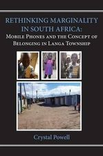Rethinking Marginality in South Africa. Mobile Phones and the Concept of Belonging in Langa Township - Crystal Powell