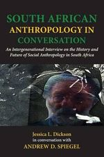 South African Anthropology in Conversation. an Intergenerational Interview on the History and Future of Social Anthropology in South Africa - Jessica L Dickson