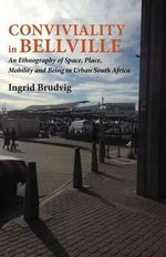 Conviviality in Bellvill. an Ethnography of Space, Place, Mobility and Being in Urban South Africa - Ingrid Brudvig