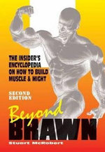 Beyond Brawn : The Insider's Encyclopedia on How to Build Muscle and Might - Stuart McRobert