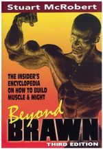 Beyond Brawn : The Insider's Encyclopedia on How to Build Muscle & Might - Stuart McRobert