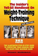 The Insider's Tell-All on Weight-Training Technique, Revised 3rd Ed - Stuart McRobert