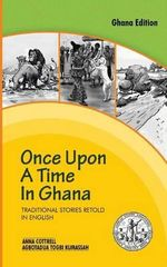 Once Upon a Time in Ghana. Traditional Ewe Stories Retold in English - Anna Cottrell