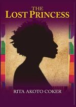 The Lost Princesss - Rita Akoto Coker