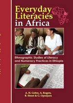 Everyday Literacies in Africa. Ethnographic Studies of Literacy and Numeracy Practices in Ethiopia : Approaches to Language and Literacy Research - Alemayehu Hailu Gebre
