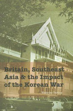 Britain, Southeast Asia and the Impact of the Korean War : Distributed for Singapore University Press Ser. - Nicholas Tarling