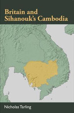 Britain and Sihanouk's Cambodia - Nicholas Tarling