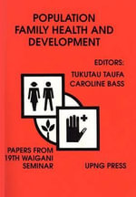 Population, Family Health and Development : Papers Presented at and Arising from the 19th Waigani Seminar, University of Papua New Guinea, 16-22 June 1991
