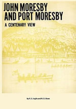 John Moresby and Port Moresby : A Centenary View - K S Inglis