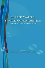 Shared Waters, Shared Opportunities : Hydropolitics in East Africa