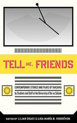 Tell Me Friends. Contemporary Stories and Plays of Tanzania : Contemporary Stories and Plays of Tanzania