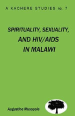 Spirituality, Sexuality and HIV/AIDS in Malawi : Theological Strategies for Behaviour Change - Augustine Musopole