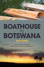 Boathouse to Botswana - Nick Green
