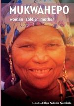 Mukwahepo. Women Soldier Mother - Ellen Ndeshi Namhila