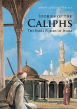 Stories of the Caliphs : The Early Rulers of Islam - Denys Johnson-Davies