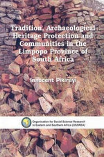 Tradition, Archaeological Heritage Protection and Communities in the Limpopo Province of South Africa - Innocent Pikirayi