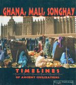 Ghana Mali Songhay : Timelines of Ancient Civilizations - David Armentrout