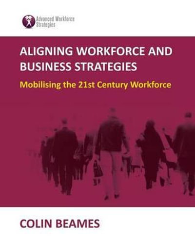 NEW Aligning Workforce and Business Strategies By Colin Beames Paperback