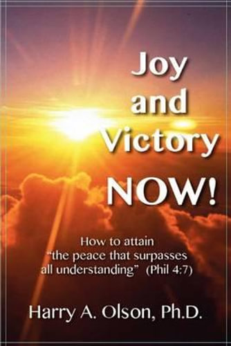 "NEW Joy and Victory Now! How to Attain ""The Peace That Surpasses All Understandi"