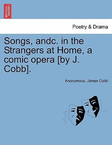 NEW Songs, Andc. in the Strangers at Home, a Comic Opera [By J. Cobb]. By Anonym