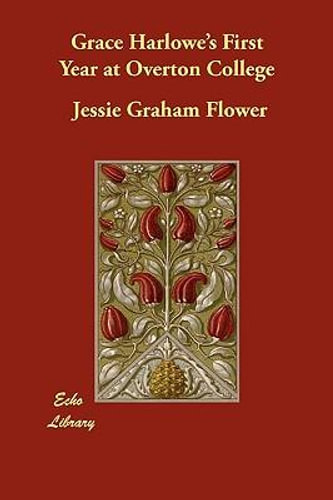NEW Grace Harlowe's First Year at Overton College By Jessie Graham Flower