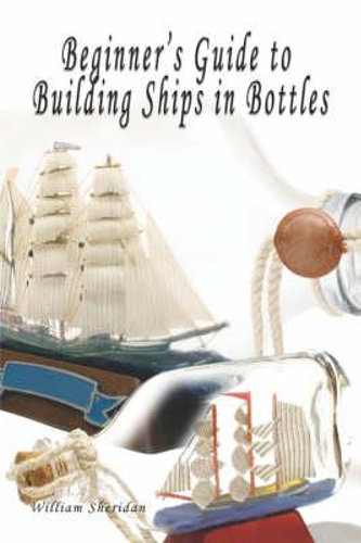 NEW Beginner's Guide to Building Ships in Bottles By William Sheridan Paperback