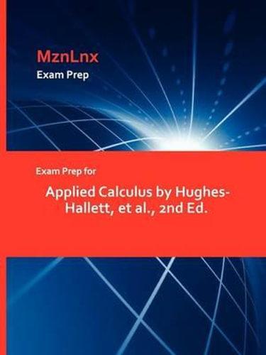 NEW Exam Prep for Applied Calculus by Hughes-Hallett, Et Al., 2n By et al. Hughe