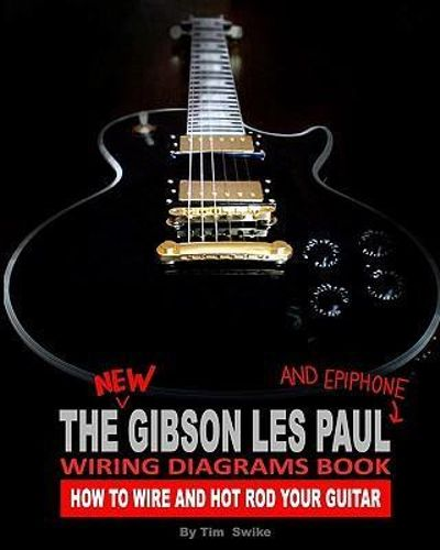 similiar gibson les paul switch wiring keywords the new gibson les paul and epiphone wiring diagrams book how to wire