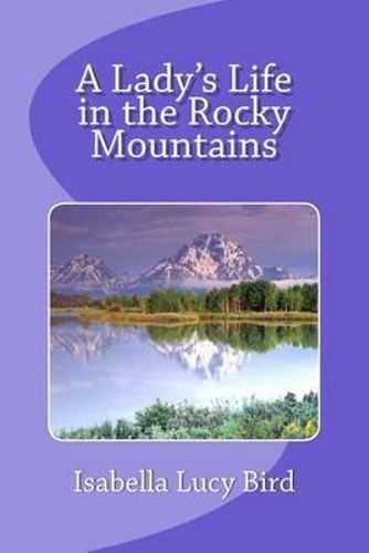 a ladys life in rocky moutains Buy a lady's life in the rocky mountains by isabella l bird, pat barr from waterstones today click and collect from your local waterstones or.