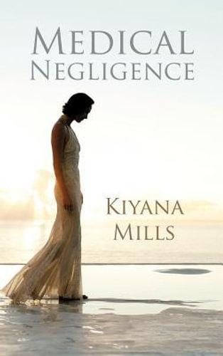 NEW Medical Negligence By Kiyana Mills Hardcover Free Shipping