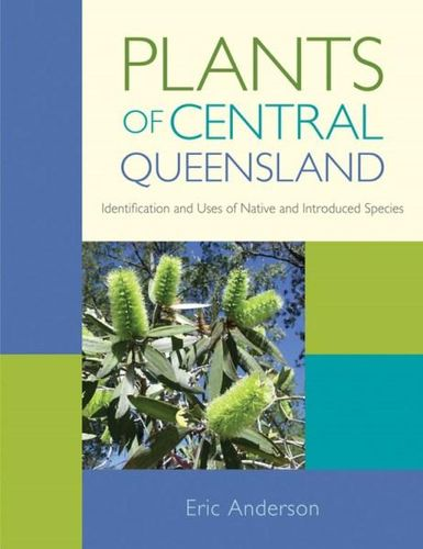 NEW Plants of Central Queensland By Eric Anderson Hardback Free Shipping