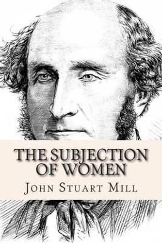 subjection of women by john stuart The subjection of women is the title of an essay written by john stuart mill in 1869,[1] possibly jointly with his wife harriet taylor mill, stating an.